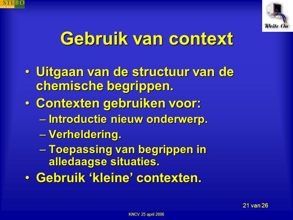 KNCV 25 april 2006 21 van 26 Gebruik van context •Uitgaan van de structuur van de chemische begrippen.