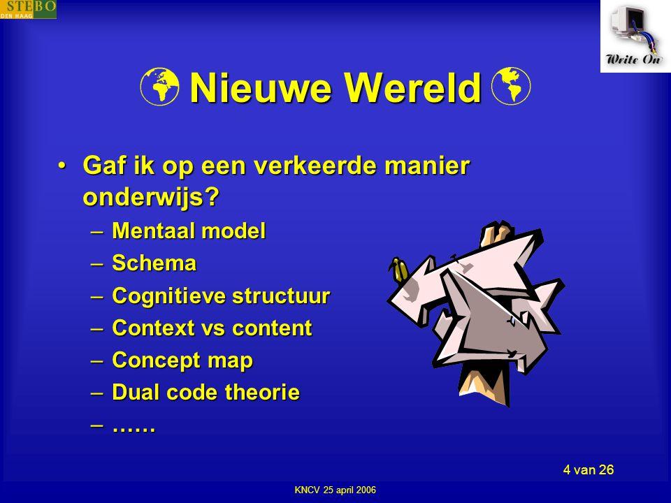 KNCV 25 april 2006 4 van 26 Nieuwe Wereld •Gaf ik op een verkeerde manier onderwijs.