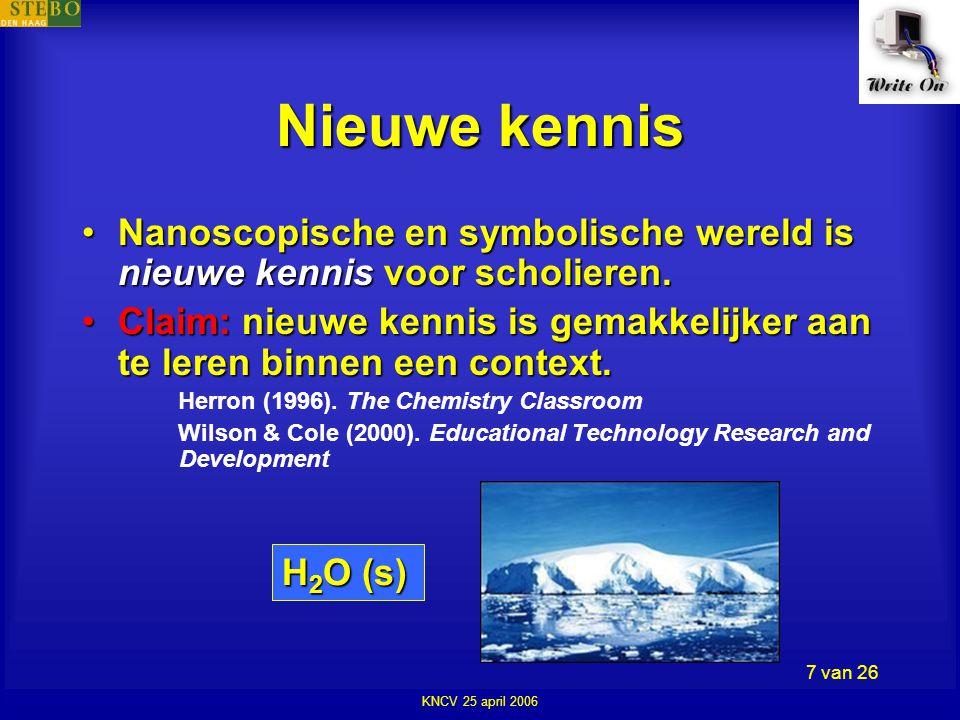 KNCV 25 april 2006 7 van 26 Nieuwe kennis •Nanoscopische en symbolische wereld is nieuwe kennis voor scholieren.