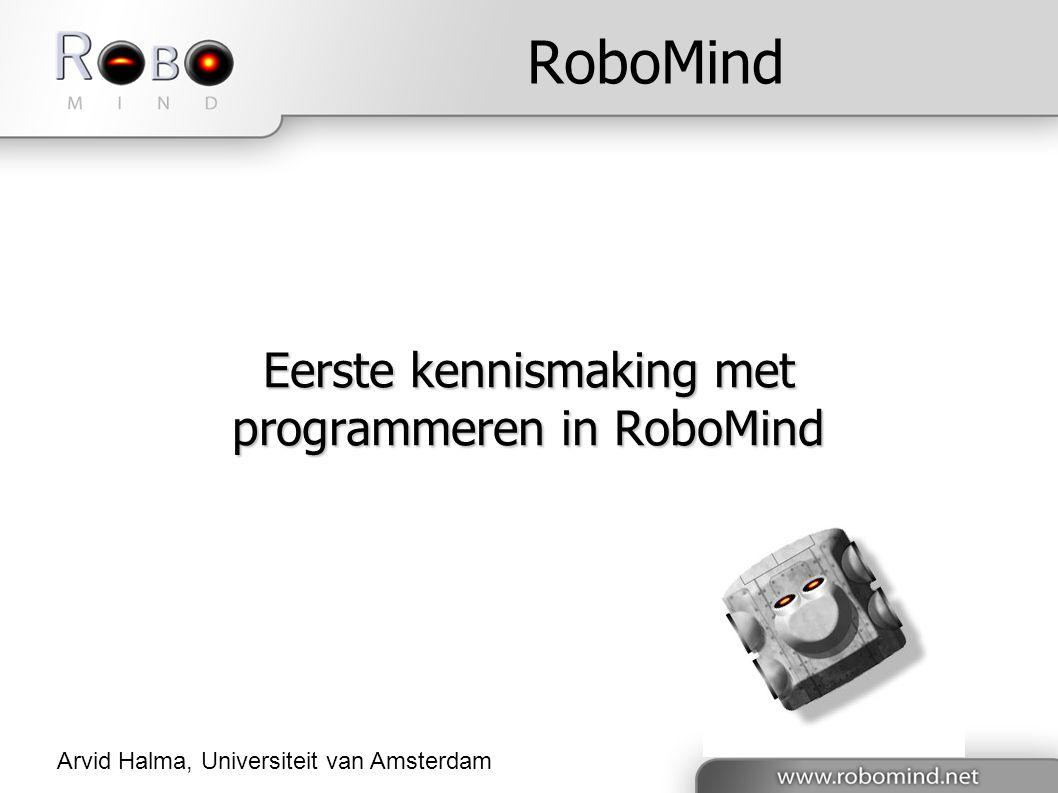 RoboMind Eerste kennismaking met programmeren in RoboMind Arvid Halma, Universiteit van Amsterdam