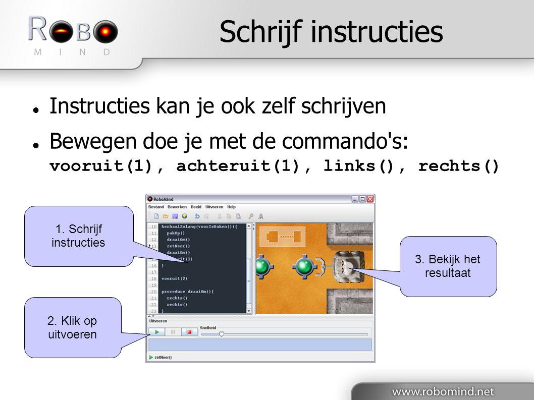 Schrijf instructies  Instructies kan je ook zelf schrijven  Bewegen doe je met de commando s: vooruit(1), achteruit(1), links(), rechts() 1.