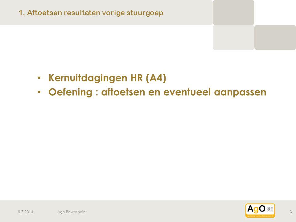 5-7-2014Ago Powerpoint3 • Kernuitdagingen HR (A4) • Oefening : aftoetsen en eventueel aanpassen 1. Aftoetsen resultaten vorige stuurgoep