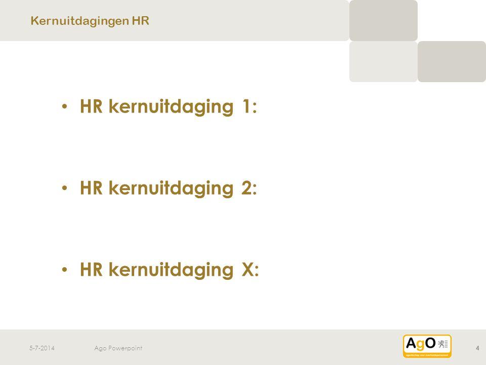 5-7-2014Ago Powerpoint4 • HR kernuitdaging 1: • HR kernuitdaging 2: • HR kernuitdaging X: Kernuitdagingen HR