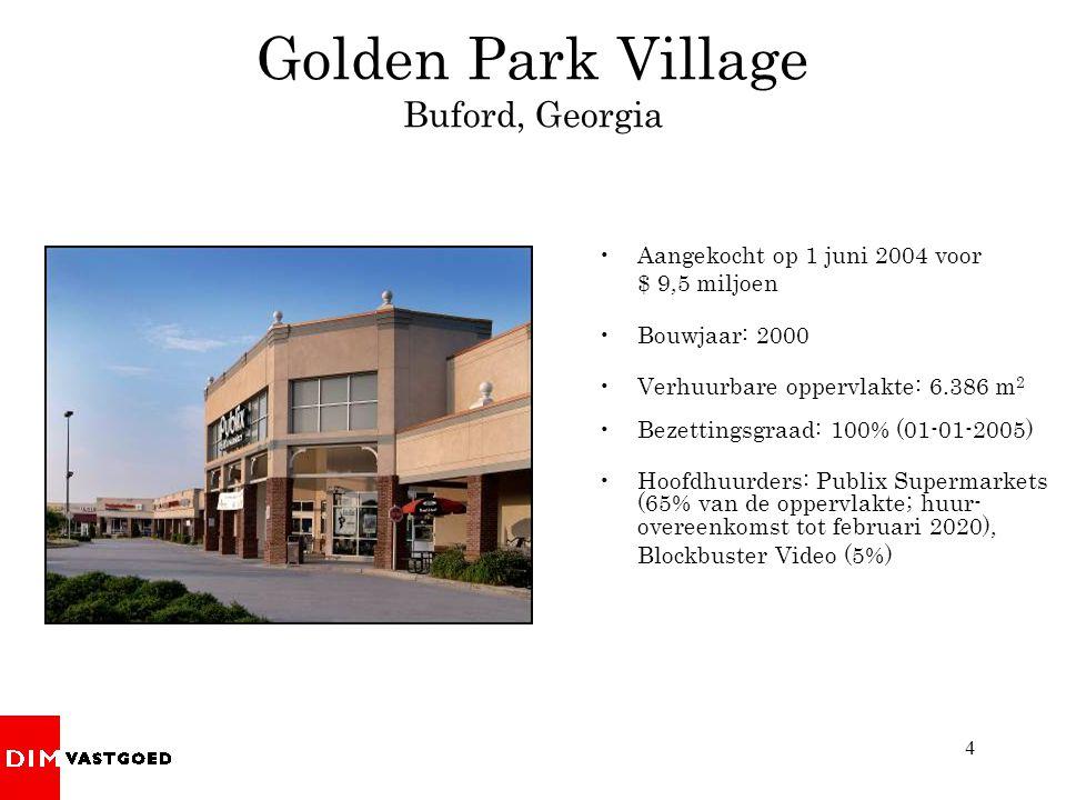 4 Golden Park Village Buford, Georgia •Aangekocht op 1 juni 2004 voor $ 9,5 miljoen •Bouwjaar: 2000 •Verhuurbare oppervlakte: 6.386 m 2 •Bezettingsgra
