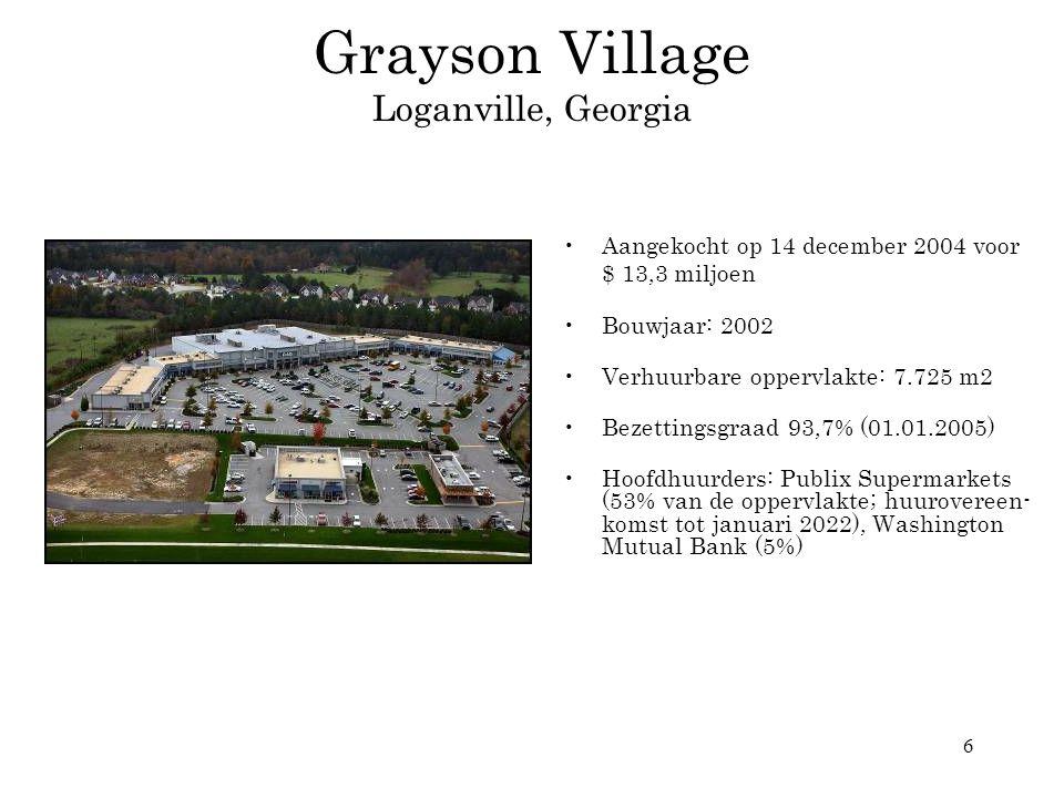 6 Grayson Village Loganville, Georgia •Aangekocht op 14 december 2004 voor $ 13,3 miljoen •Bouwjaar: 2002 •Verhuurbare oppervlakte: 7.725 m2 •Bezettin