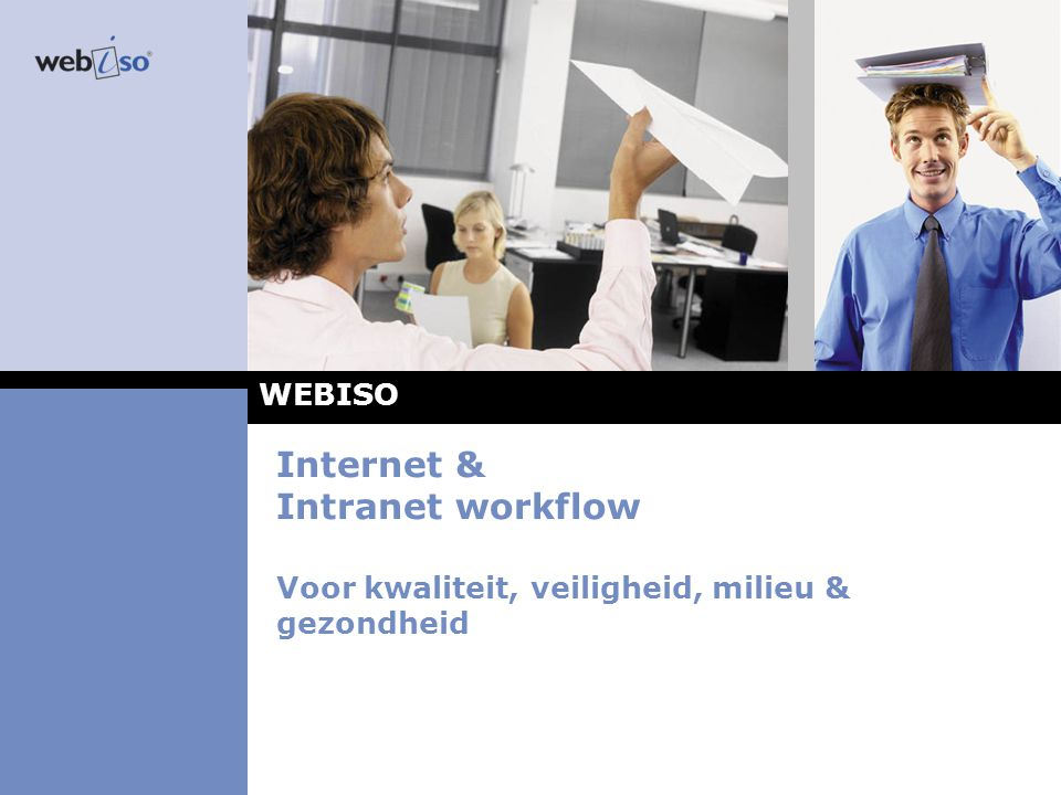 Internet & Intranet workflow Voor kwaliteit, veiligheid, milieu & gezondheid WEBISO