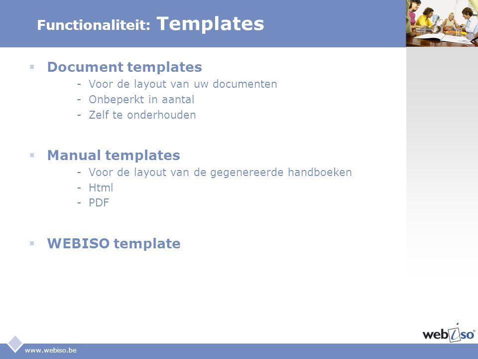 LOGO www.webiso.be Functionaliteit: Templates  Document templates -Voor de layout van uw documenten -Onbeperkt in aantal -Zelf te onderhouden  Manua