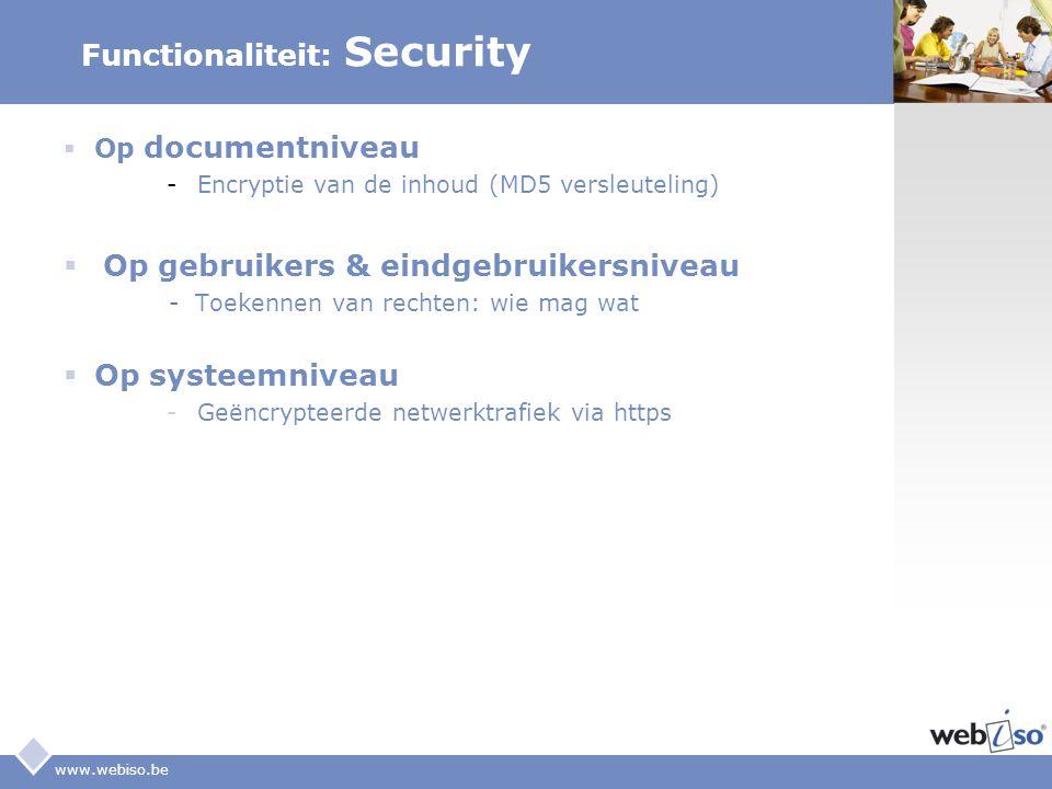 LOGO www.webiso.be Functionaliteit: Security  Op documentniveau -Encryptie van de inhoud (MD5 versleuteling)  Op gebruikers & eindgebruikersniveau -