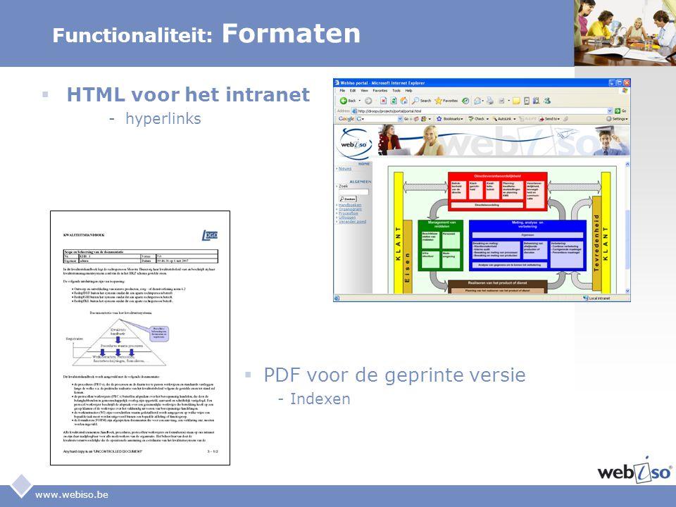 LOGO www.webiso.be Functionaliteit: Formaten  HTML voor het intranet -hyperlinks  PDF voor de geprinte versie -Indexen