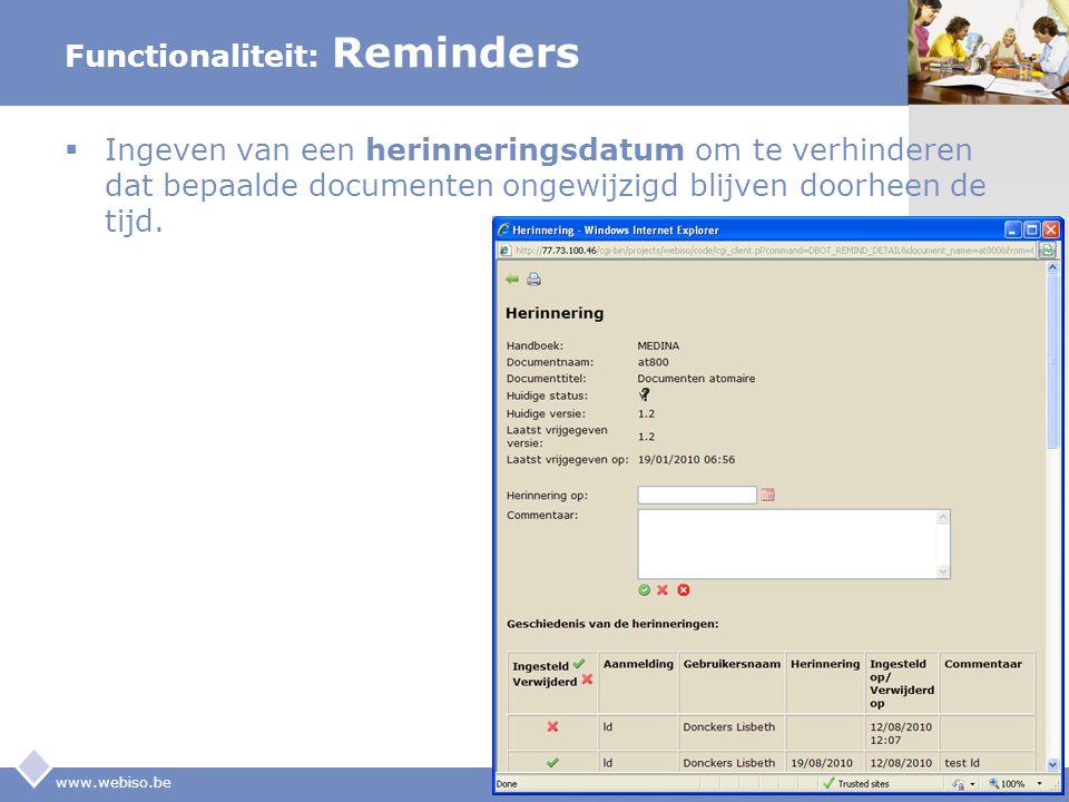 LOGO Functionaliteit: Reminders  Ingeven van een herinneringsdatum om te verhinderen dat bepaalde documenten ongewijzigd blijven doorheen de tijd. ww