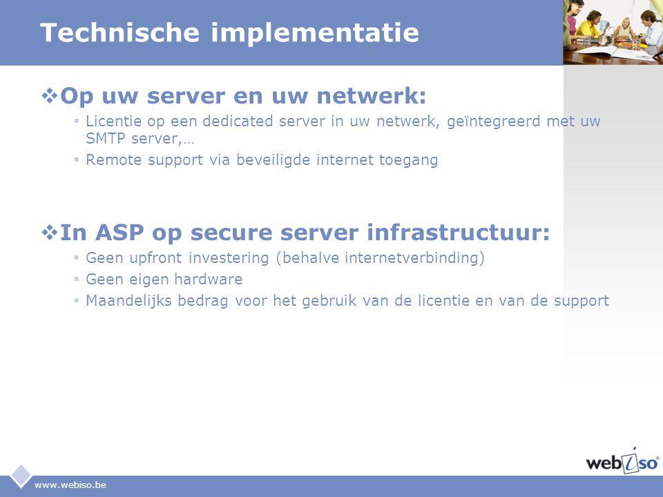 LOGO www.webiso.be Technische implementatie  Op uw server en uw netwerk:  Licentie op een dedicated server in uw netwerk, geïntegreerd met uw SMTP s