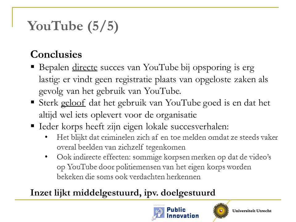 YouTube (5/5) Conclusies  Bepalen directe succes van YouTube bij opsporing is erg lastig: er vindt geen registratie plaats van opgeloste zaken als gevolg van het gebruik van YouTube.