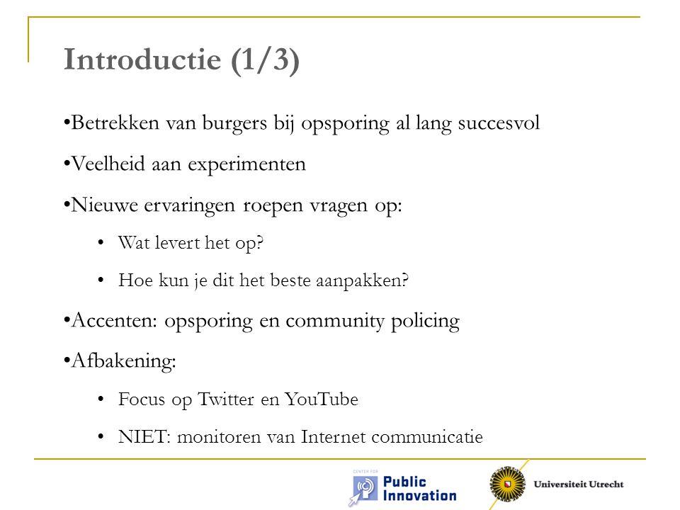 Introductie (1/3) •Betrekken van burgers bij opsporing al lang succesvol •Veelheid aan experimenten •Nieuwe ervaringen roepen vragen op: •Wat levert het op.