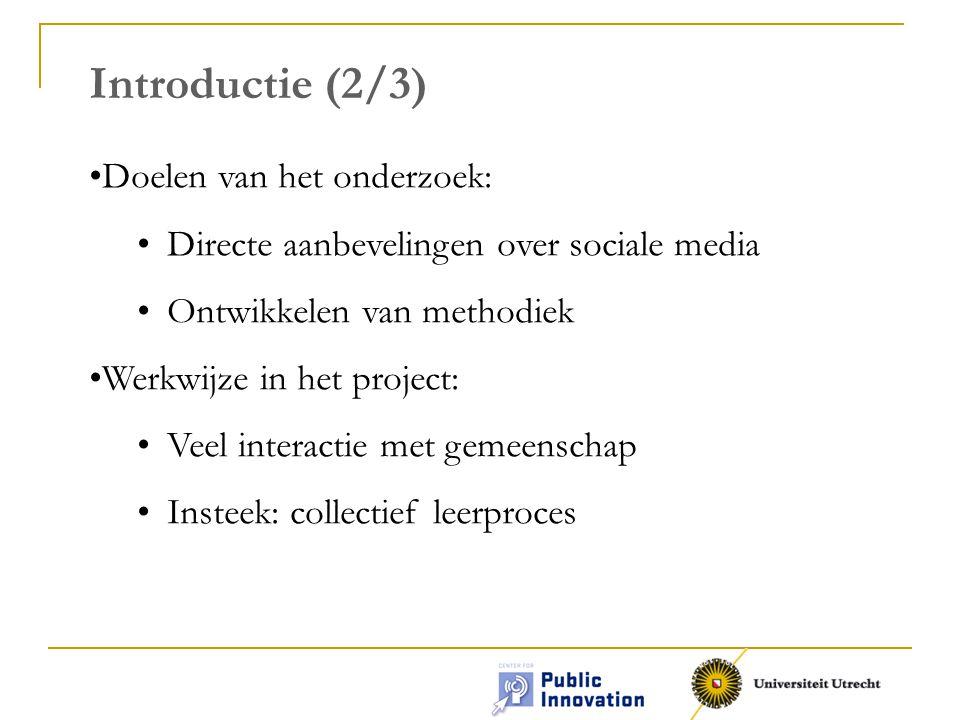 Introductie (2/3) •Doelen van het onderzoek: •Directe aanbevelingen over sociale media •Ontwikkelen van methodiek •Werkwijze in het project: •Veel interactie met gemeenschap •Insteek: collectief leerproces