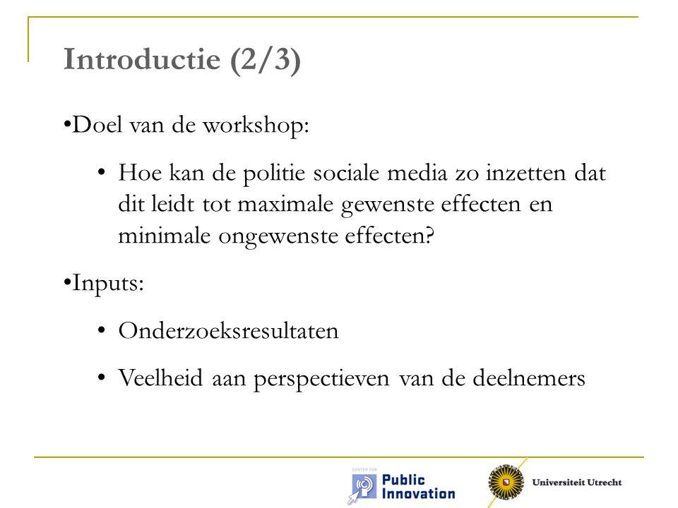 Introductie (2/3) •Doel van de workshop: •Hoe kan de politie sociale media zo inzetten dat dit leidt tot maximale gewenste effecten en minimale ongewenste effecten.