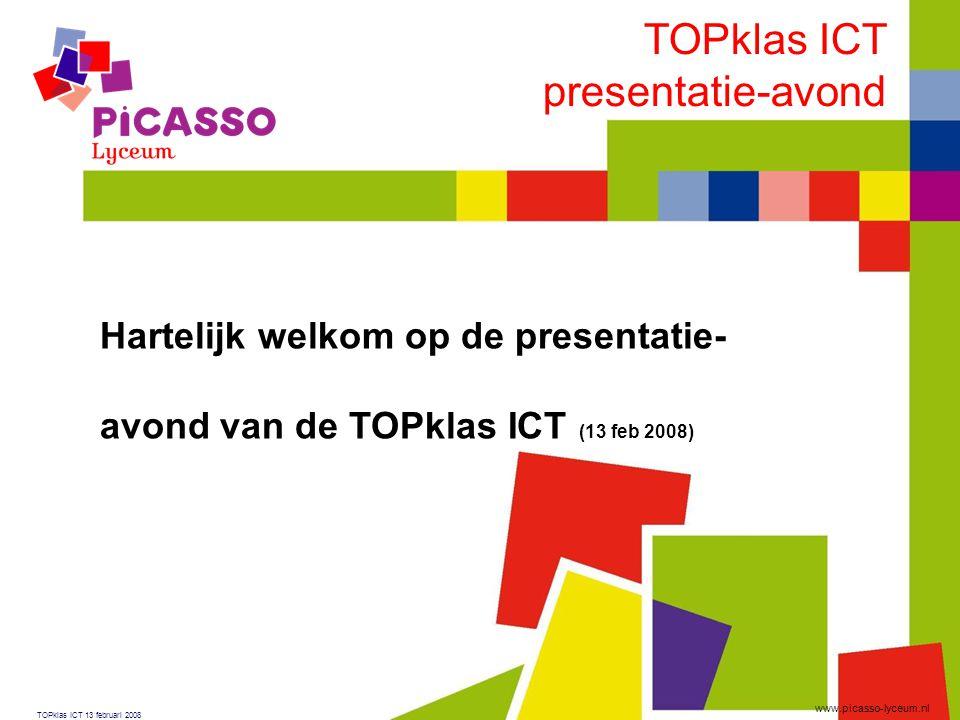www.stedelijk-college.nl TOPklas ICT 13 februari 2008 www.picasso-lyceum.nl TOPklas ICT presentatie-avond Hartelijk welkom op de presentatie- avond va