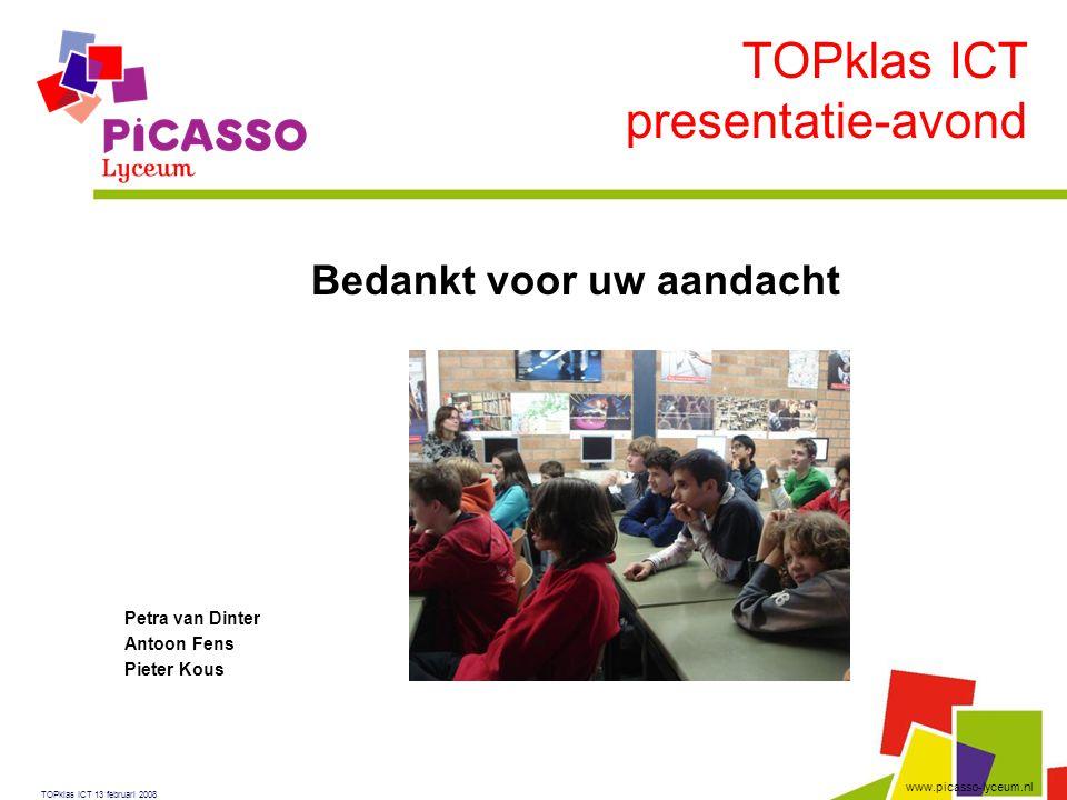 www.picasso-lyceum.nl Bedankt voor uw aandacht Petra van Dinter Antoon Fens Pieter Kous TOPklas ICT presentatie-avond TOPklas ICT 13 februari 2008