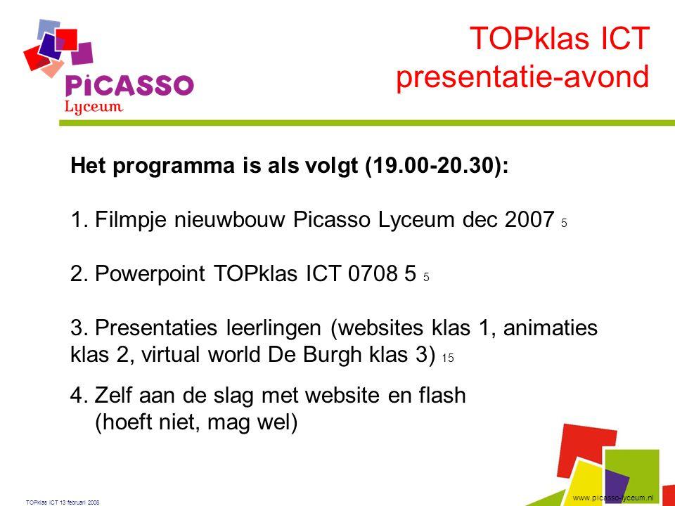 www.picasso-lyceum.nl TOPklas ICT presentatie-avond TOPklas ICT 13 februari 2008 Het programma is als volgt (19.00-20.30): 1. Filmpje nieuwbouw Picass