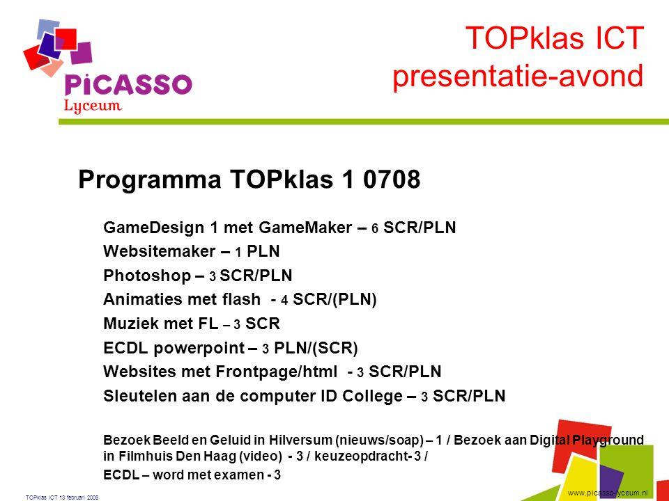 www.picasso-lyceum.nl Programma TOPklas 1 0708  GameDesign 1 met GameMaker – 6 SCR/PLN  Websitemaker – 1 PLN  Photoshop – 3 SCR/PLN  Animaties met