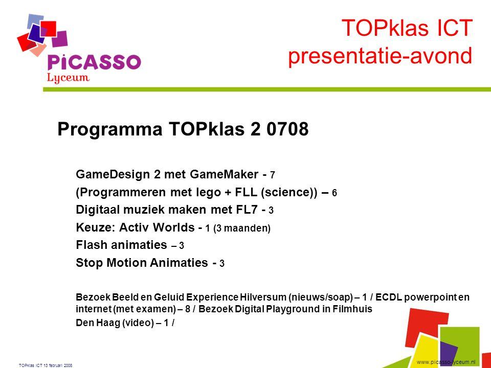 www.picasso-lyceum.nl Programma TOPklas 2 0708  GameDesign 2 met GameMaker - 7  (Programmeren met lego + FLL (science)) – 6  Digitaal muziek maken