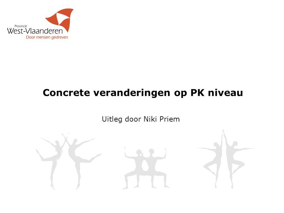 Concrete veranderingen op PK niveau Uitleg door Niki Priem