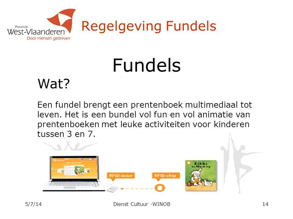 Regelgeving Fundels 5/7/14Dienst Cultuur -WINOB14 Fundels Wat? Een fundel brengt een prentenboek multimediaal tot leven. Het is een bundel vol fun en