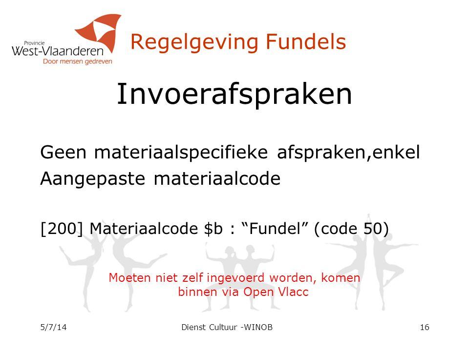 "Regelgeving Fundels Invoerafspraken Geen materiaalspecifieke afspraken,enkel Aangepaste materiaalcode [200] Materiaalcode $b : ""Fundel"" (code 50) Moet"