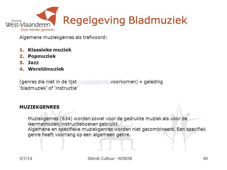Regelgeving Bladmuziek Algemene muziekgenres als trefwoord: 1.Klassieke muziek 2.Popmuziek 3.Jazz 4.Wereldmuziek (genres die niet in de lijst muziekge