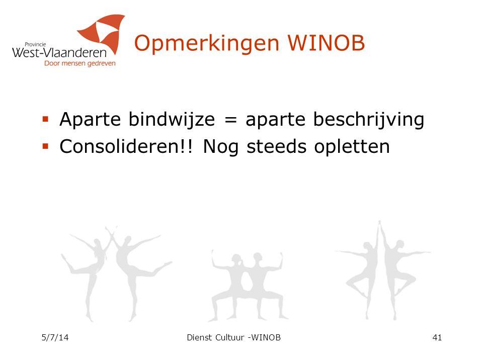 Opmerkingen WINOB  Aparte bindwijze = aparte beschrijving  Consolideren!! Nog steeds opletten 5/7/14Dienst Cultuur -WINOB41