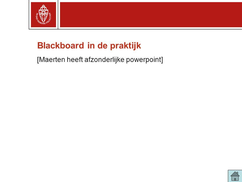 Blackboard in de praktijk [Maerten heeft afzonderlijke powerpoint]