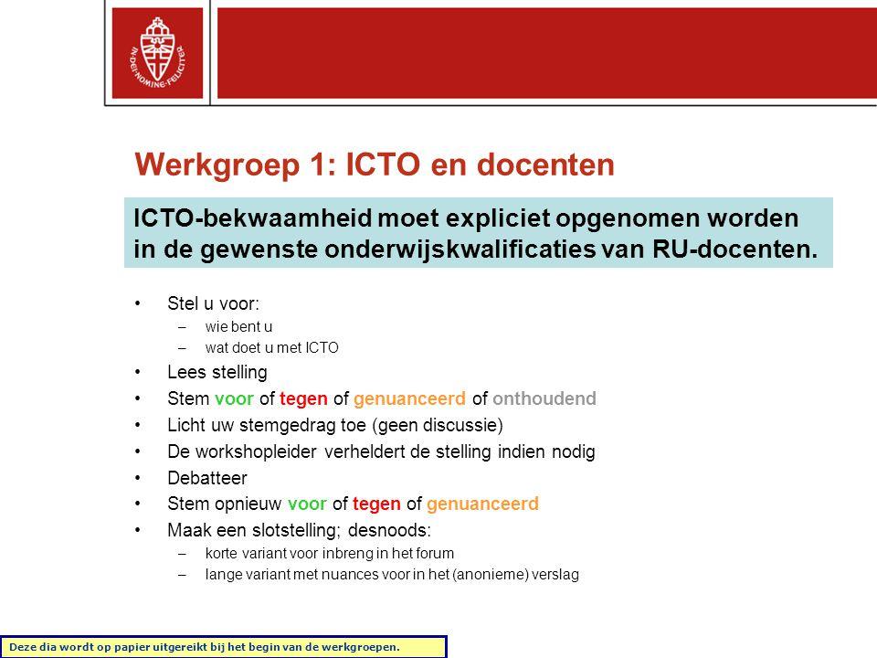 Werkgroep 1: ICTO en docenten ICTO-bekwaamheid moet expliciet opgenomen worden in de gewenste onderwijskwalificaties van RU-docenten. •Stel u voor: –w