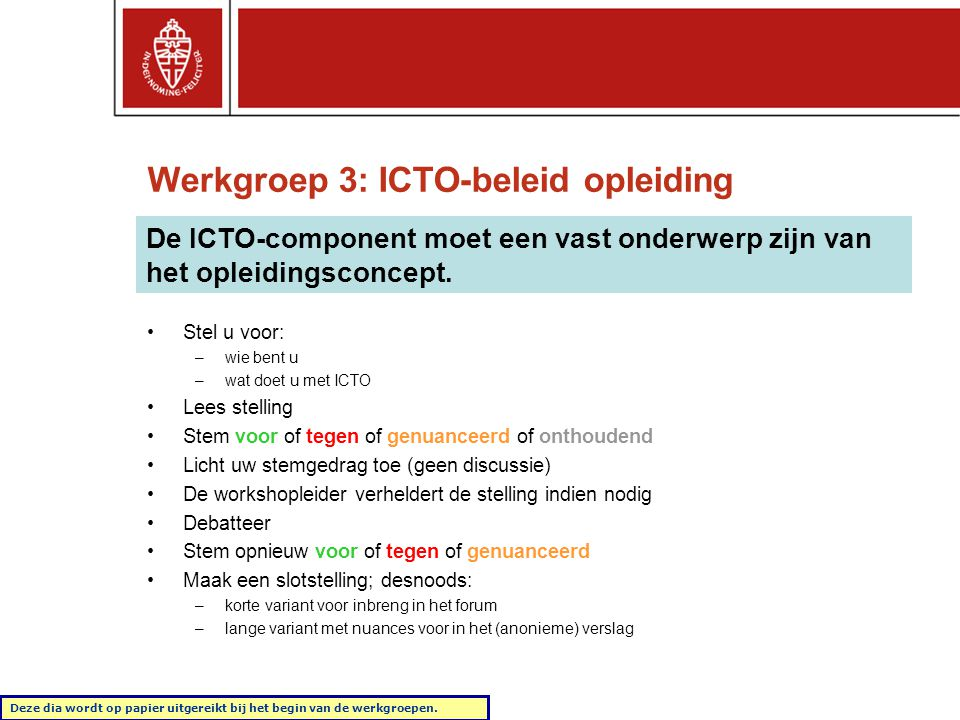 Werkgroep 3: ICTO-beleid opleiding De ICTO-component moet een vast onderwerp zijn van het opleidingsconcept. •Stel u voor: –wie bent u –wat doet u met