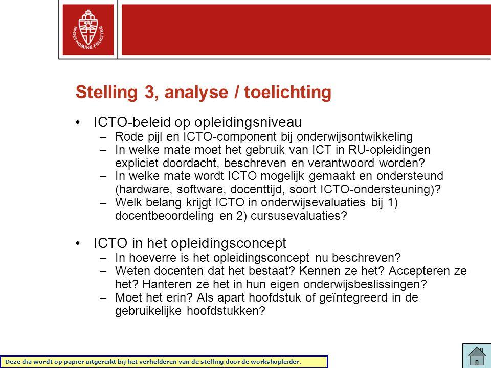 Stelling 3, analyse / toelichting •ICTO-beleid op opleidingsniveau –Rode pijl en ICTO-component bij onderwijsontwikkeling –In welke mate moet het gebruik van ICT in RU-opleidingen expliciet doordacht, beschreven en verantwoord worden.