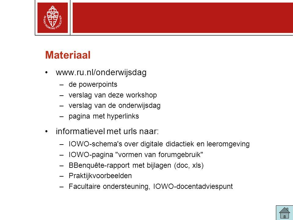 Materiaal •www.ru.nl/onderwijsdag –de powerpoints –verslag van deze workshop –verslag van de onderwijsdag –pagina met hyperlinks •informatievel met ur