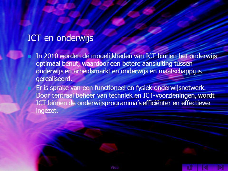 ICT en onderwijs  In 2010 worden de mogelijkheden van ICT binnen het onderwijs optimaal benut, waardoor een betere aansluiting tussen onderwijs en arbeidsmarkt en onderwijs en maatschappij is gerealiseerd.