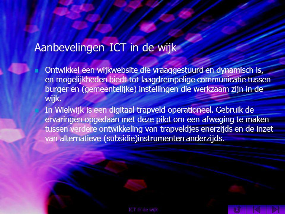 Aanbevelingen ICT in de wijk  Ontwikkel een wijkwebsite die vraaggestuurd en dynamisch is, en mogelijkheden biedt tot laagdrempelige communicatie tussen burger en (gemeentelijke) instellingen die werkzaam zijn in de wijk.