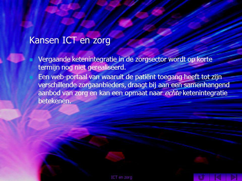 Kansen ICT en zorg  Vergaande ketenintegratie in de zorgsector wordt op korte termijn nog niet gerealiseerd.