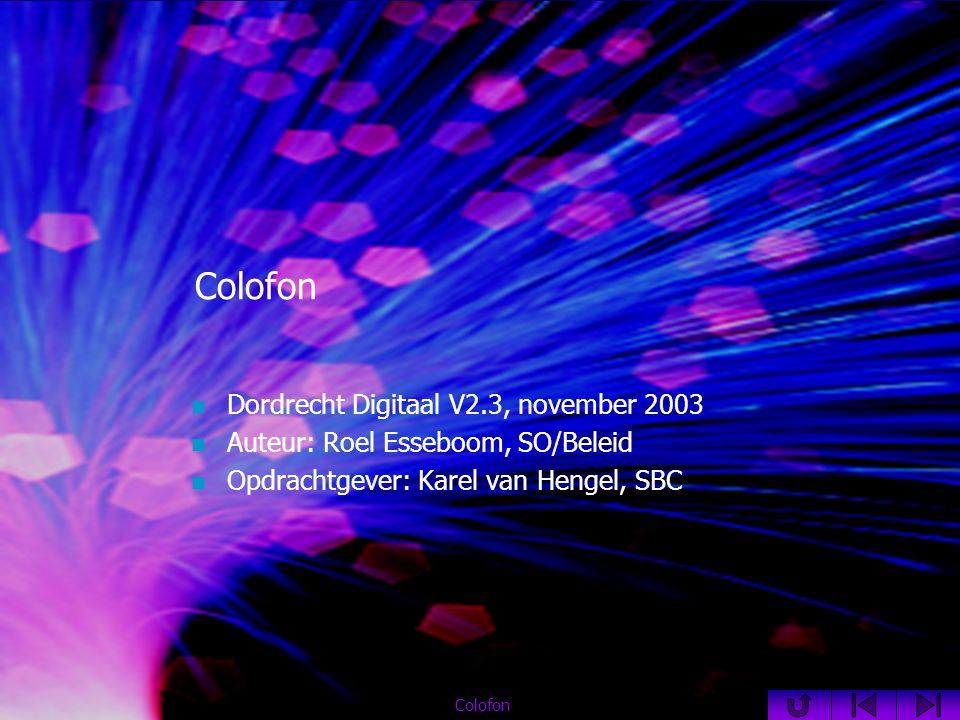 Colofon  Dordrecht Digitaal V2.3, november 2003  Auteur: Roel Esseboom, SO/Beleid  Opdrachtgever: Karel van Hengel, SBC Colofon