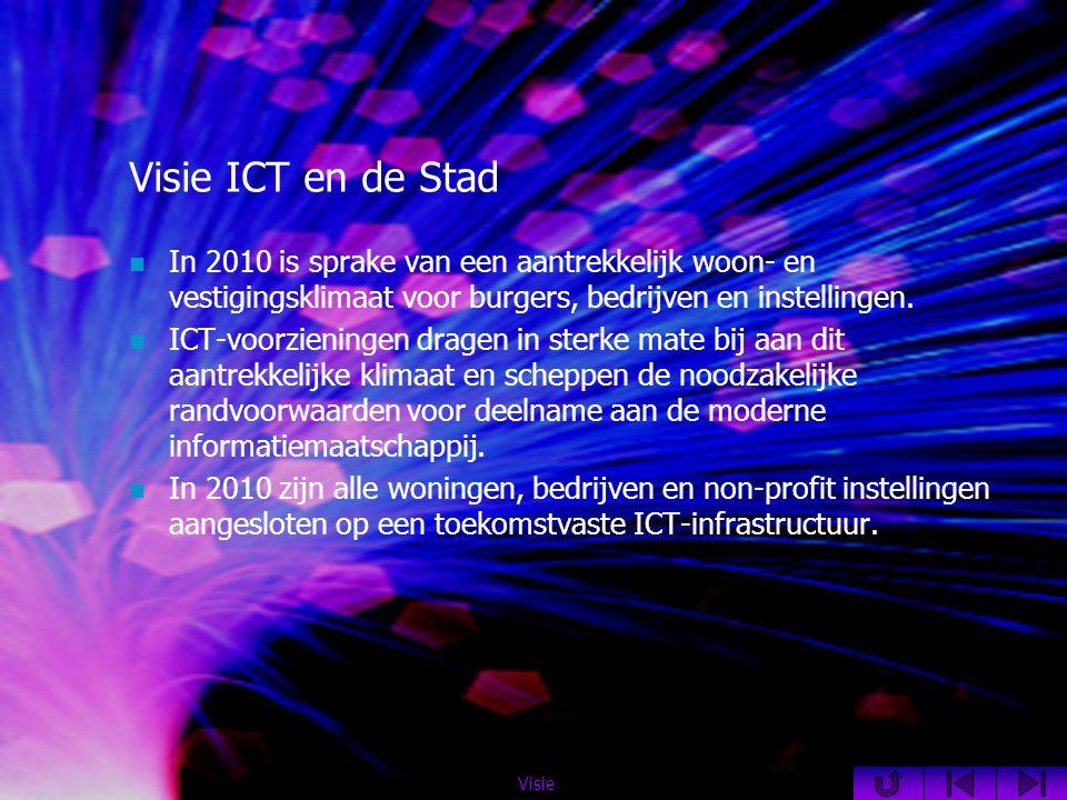 Visie ICT en de Stad  In 2010 is sprake van een aantrekkelijk woon- en vestigingsklimaat voor burgers, bedrijven en instellingen.