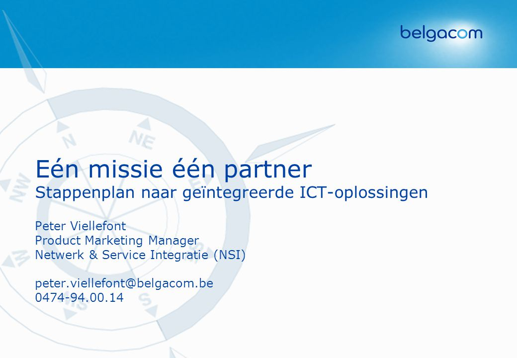 Eén missie één partner Stappenplan naar geïntegreerde ICT-oplossingen Peter Viellefont Product Marketing Manager Netwerk & Service Integratie (NSI) pe