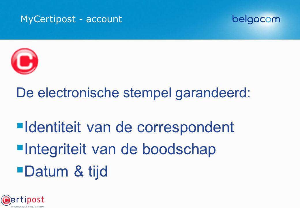 MyCertipost - account   Identiteit van de correspondent   Integriteit van de boodschap   Datum & tijd De electronische stempel garandeerd: