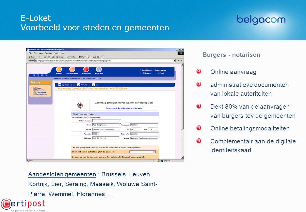 E-Loket Voorbeeld voor steden en gemeenten Burgers - notarisen Online aanvraag administratieve documenten van lokale autoriteiten Dekt 80% van de aanv