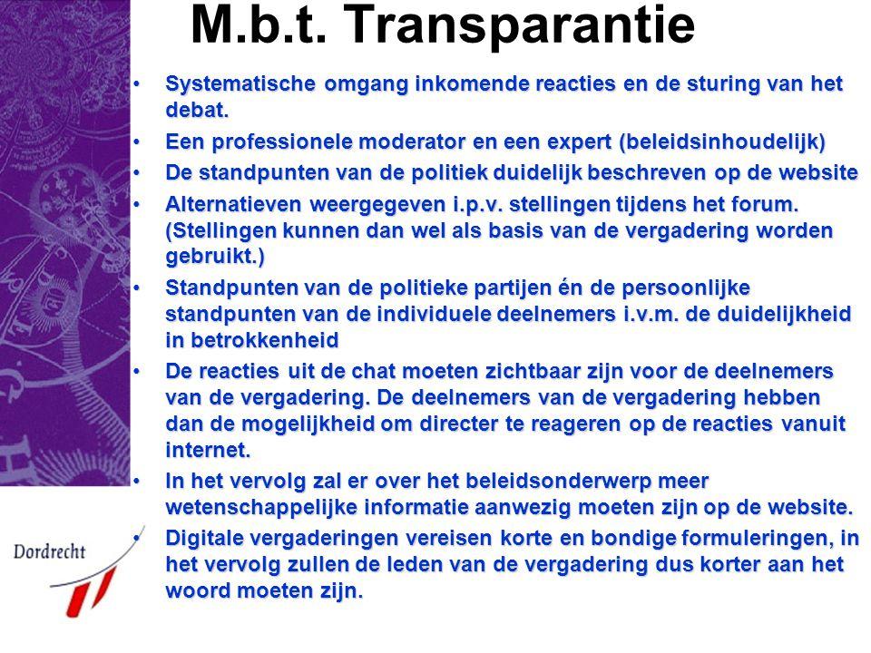 M.b.t. Transparantie •Systematische omgang inkomende reacties en de sturing van het debat. •Een professionele moderator en een expert (beleidsinhoudel