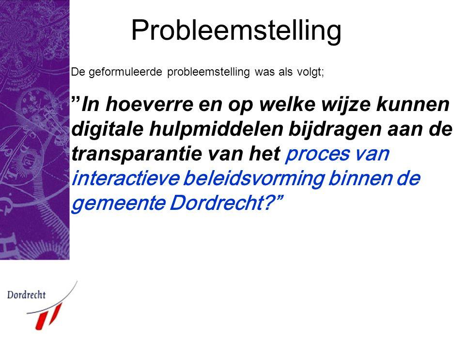 """Probleemstelling De geformuleerde probleemstelling was als volgt; """"In hoeverre en op welke wijze kunnen digitale hulpmiddelen bijdragen aan de transpa"""