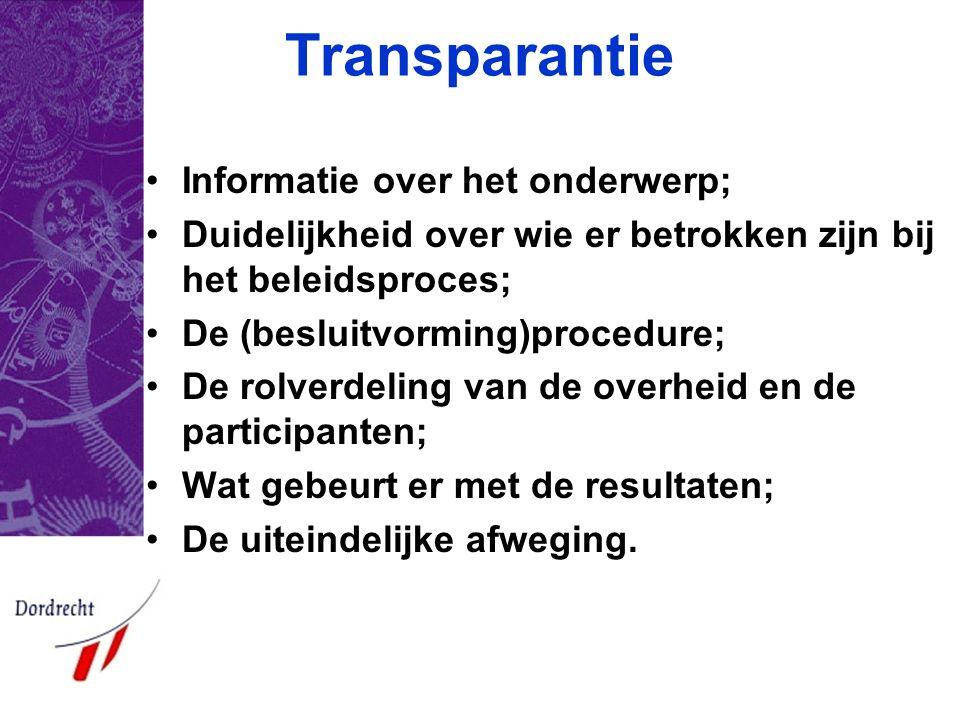 Transparantie •Informatie over het onderwerp; •Duidelijkheid over wie er betrokken zijn bij het beleidsproces; •De (besluitvorming)procedure; •De rolv