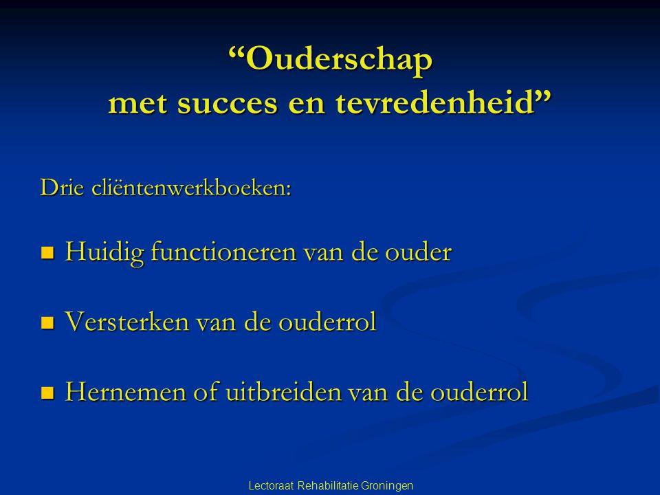 """Lectoraat Rehabilitatie Groningen """"Ouderschap met succes en tevredenheid"""" Drie cliëntenwerkboeken:  Huidig functioneren van de ouder  Versterken van"""
