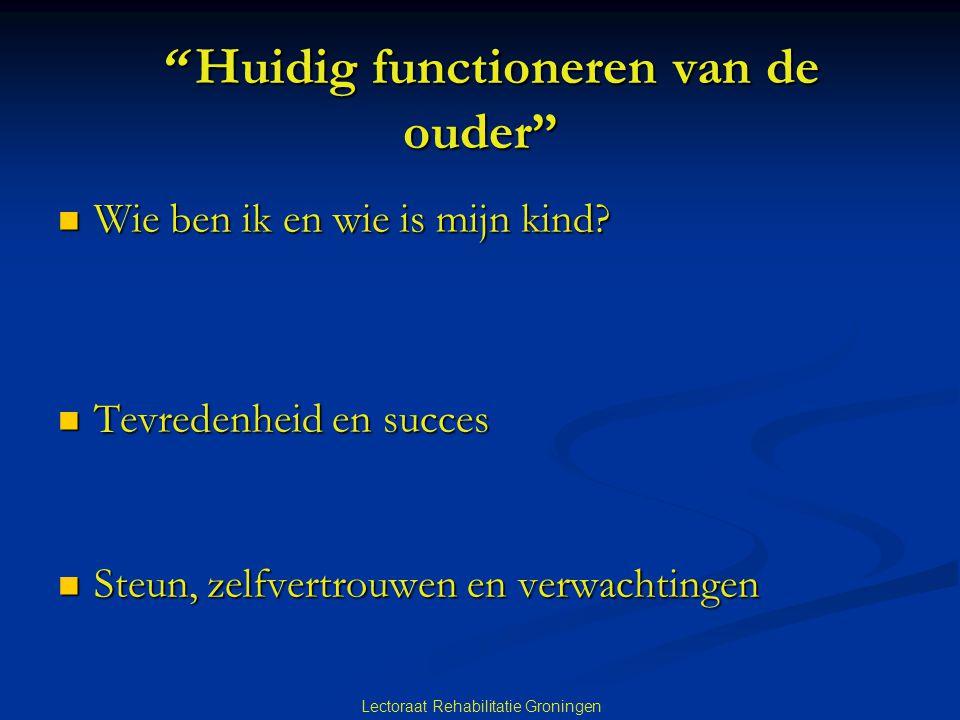 """Lectoraat Rehabilitatie Groningen """" Huidig functioneren van de ouder"""" """" Huidig functioneren van de ouder""""  Wie ben ik en wie is mijn kind?  Tevreden"""