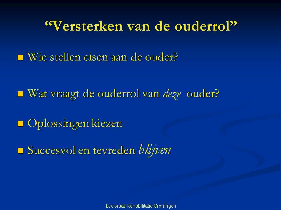 """Lectoraat Rehabilitatie Groningen """"Versterken van de ouderrol""""  Wie stellen eisen aan de ouder?  Wat vraagt de ouderrol van ouder?  Wat vraagt de o"""