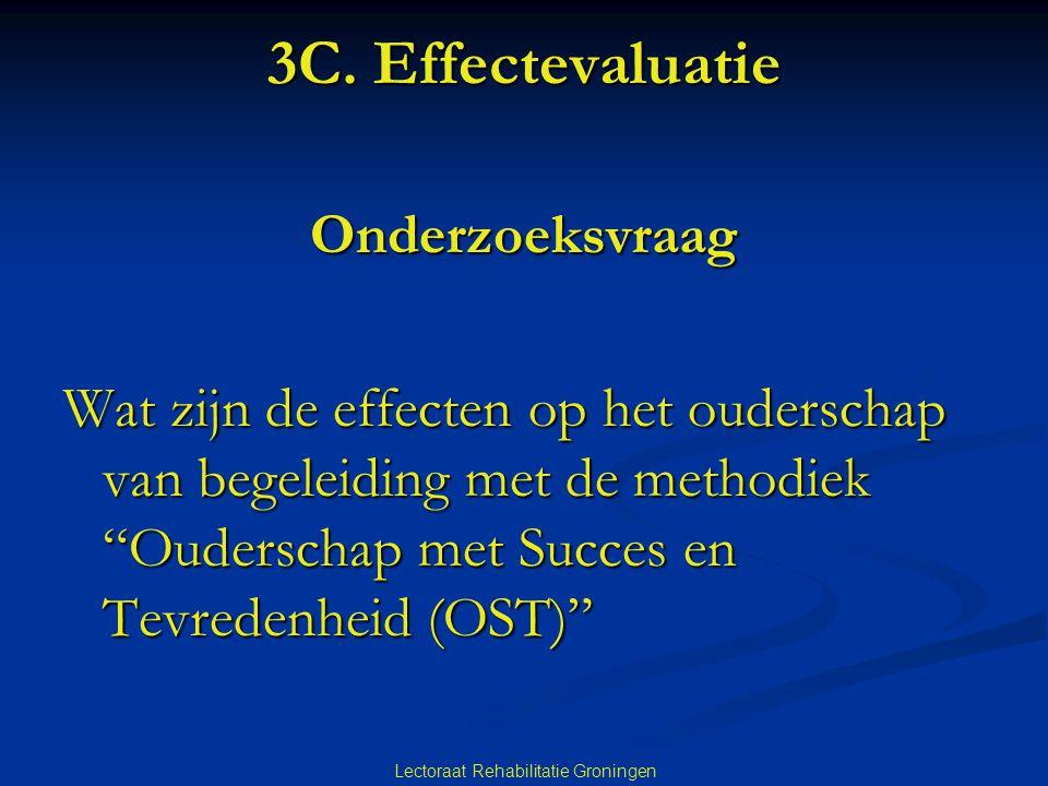 """Lectoraat Rehabilitatie Groningen 3C. Effectevaluatie Onderzoeksvraag Wat zijn de effecten op het ouderschap van begeleiding met de methodiek """"Oudersc"""