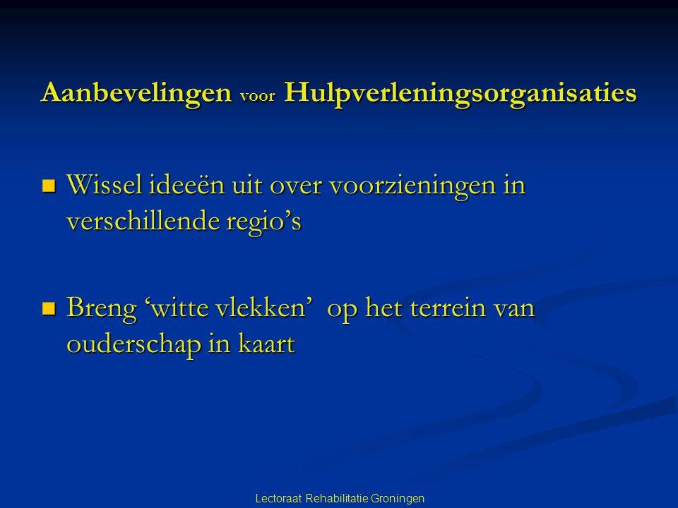 Lectoraat Rehabilitatie Groningen Aanbevelingen voor Hulpverleningsorganisaties  Wissel ideeën uit over voorzieningen in verschillende regio's  Bren